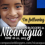 Compassion Bloggers Nicaragua Trip 2013